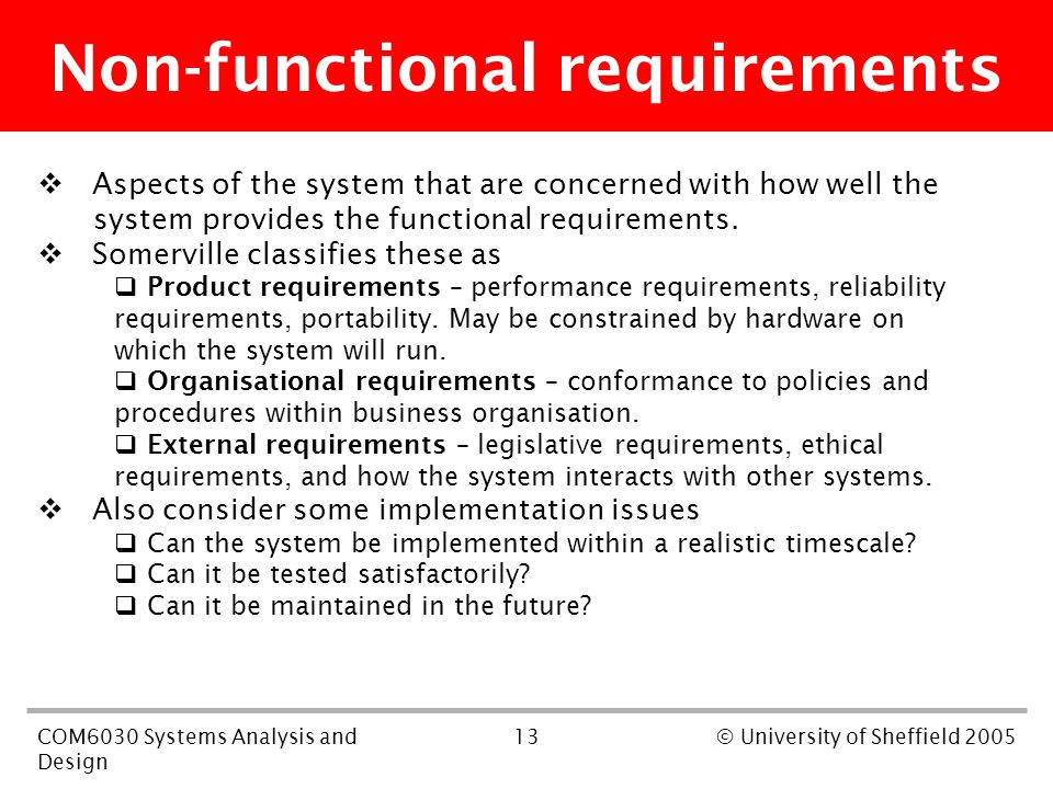 13COM6030 Systems Analysis and Design © University of Sheffield 2005 Non-functional requirements  Aspects of the system that are concerned with how w