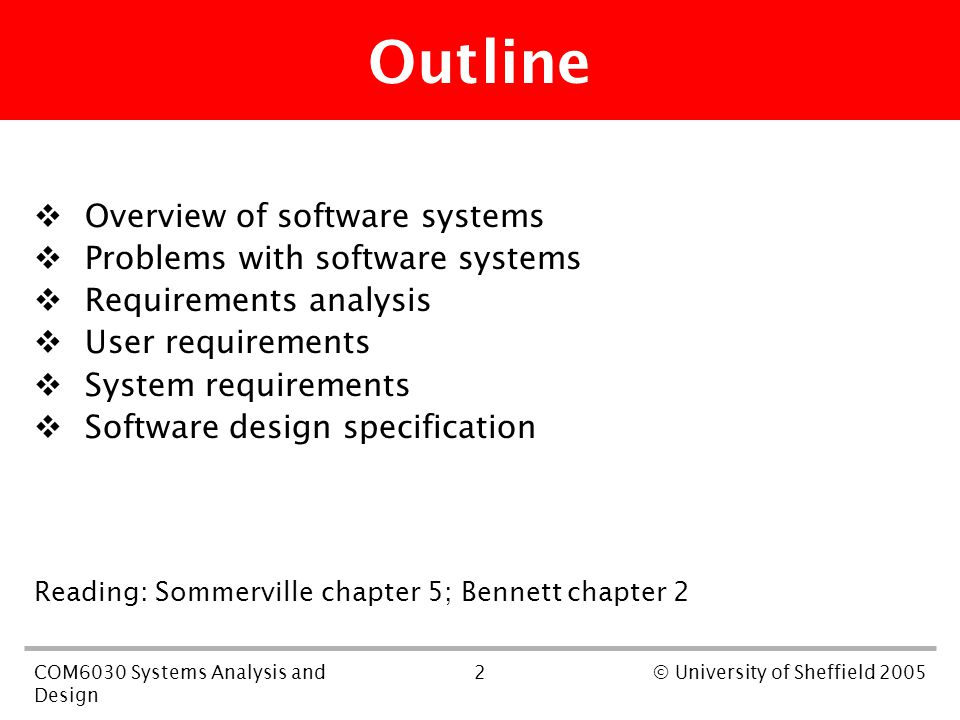 2COM6030 Systems Analysis and Design © University of Sheffield 2005 Outline  Overview of software systems  Problems with software systems  Requirem
