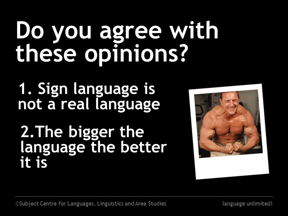 ©Subject Centre for Languages, Linguistics and Area Studieslanguage unlimited! Do you agree with these opinions? 2.The bigger the language the better