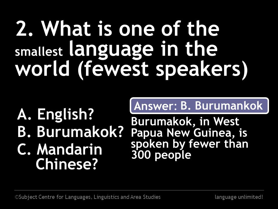 ©Subject Centre for Languages, Linguistics and Area Studieslanguage unlimited! 2. What is one of the smallest language in the world (fewest speakers)