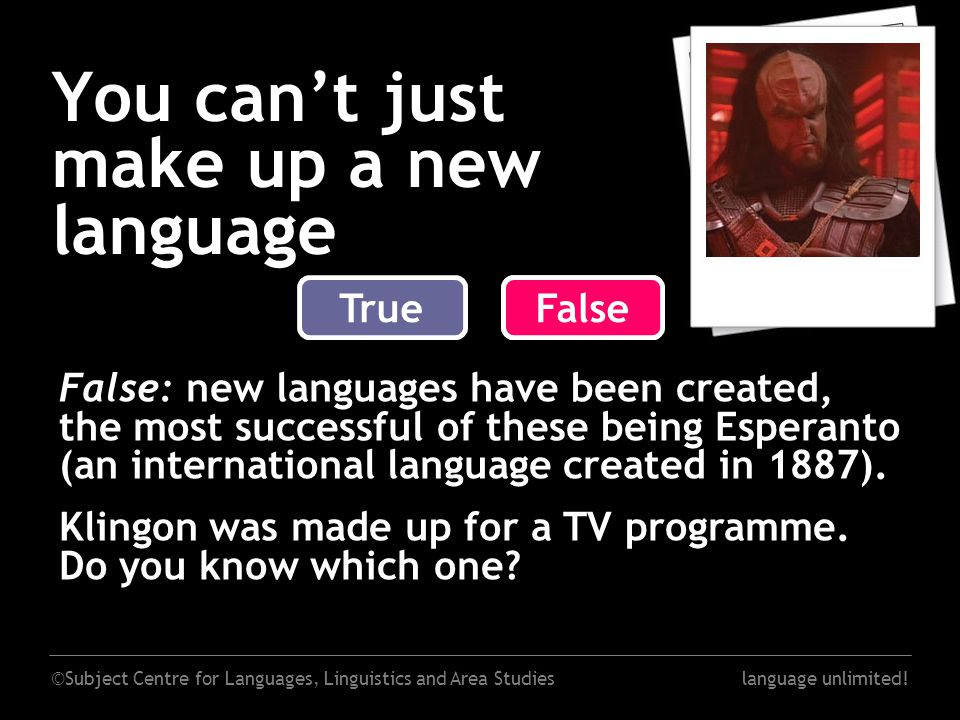 ©Subject Centre for Languages, Linguistics and Area Studieslanguage unlimited! You can't just make up a new language False False: new languages have b