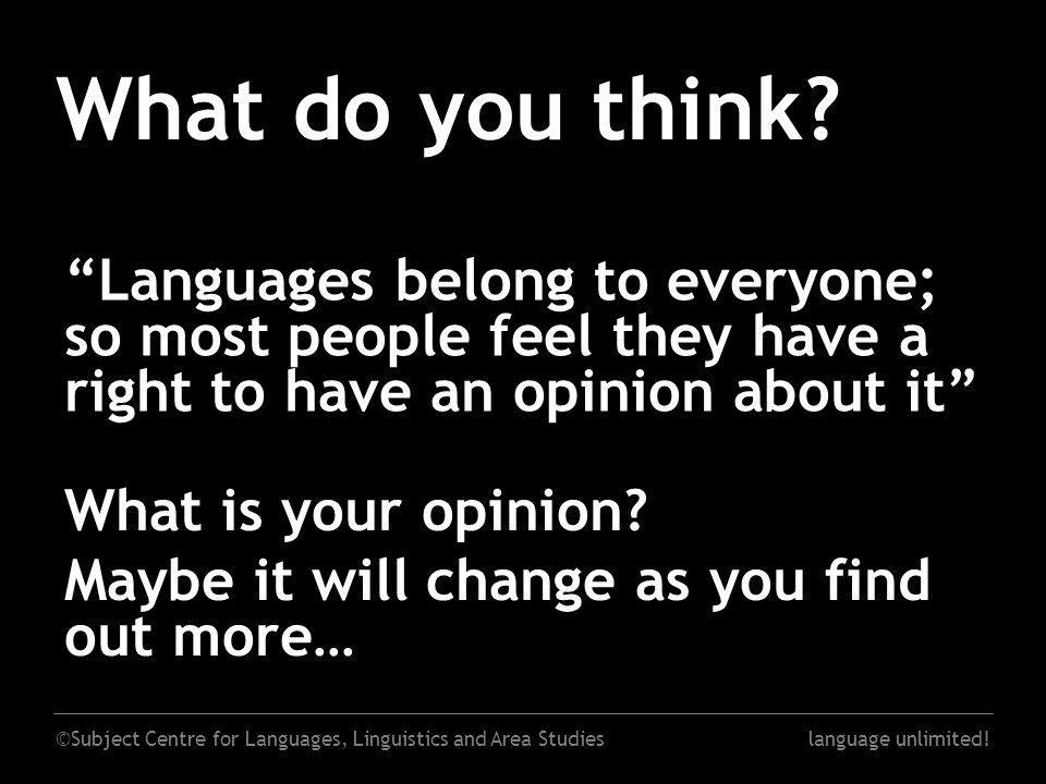 "©Subject Centre for Languages, Linguistics and Area Studieslanguage unlimited! What do you think? ""Languages belong to everyone; so most people feel t"