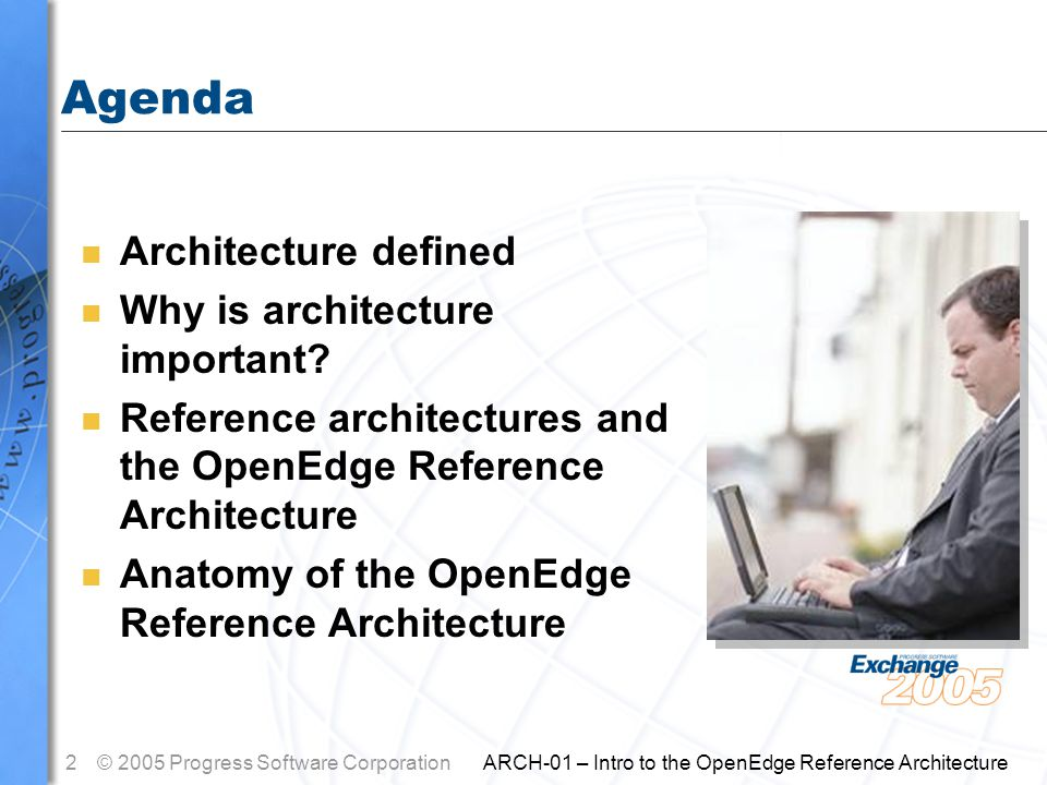 2© 2005 Progress Software Corporation ARCH-01 – Intro to the OpenEdge Reference Architecture Agenda n Architecture defined n Why is architecture important.