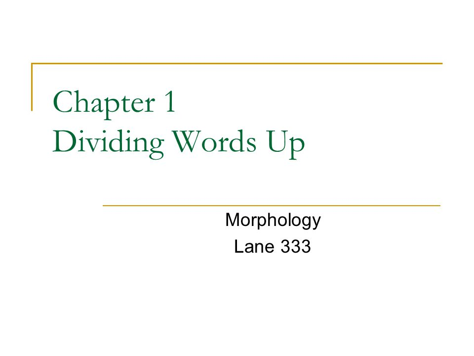 Chapter 1 Dividing Words Up Morphology Lane 333