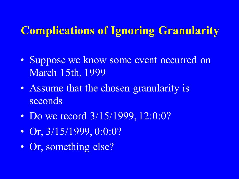 The Granularity Denial Approach Pretend there is no granularity problem Arbitrarily choose some time quantum and use that for all measurements Works b