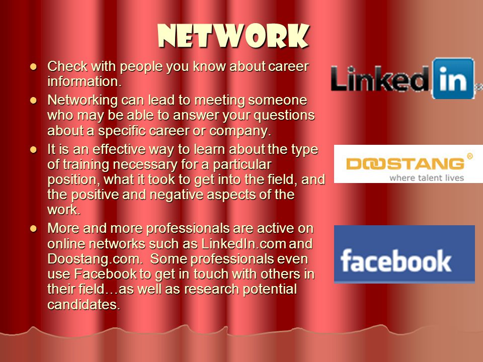 Network Check with people you know about career information. Check with people you know about career information. Networking can lead to meeting someo