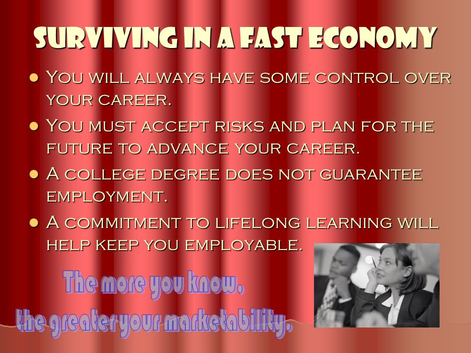 Surviving in a Fast Economy You will always have some control over your career. You will always have some control over your career. You must accept ri