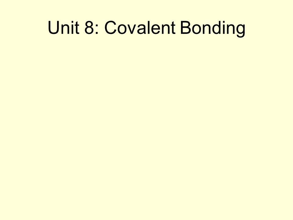 Unit 8: Covalent Bonding