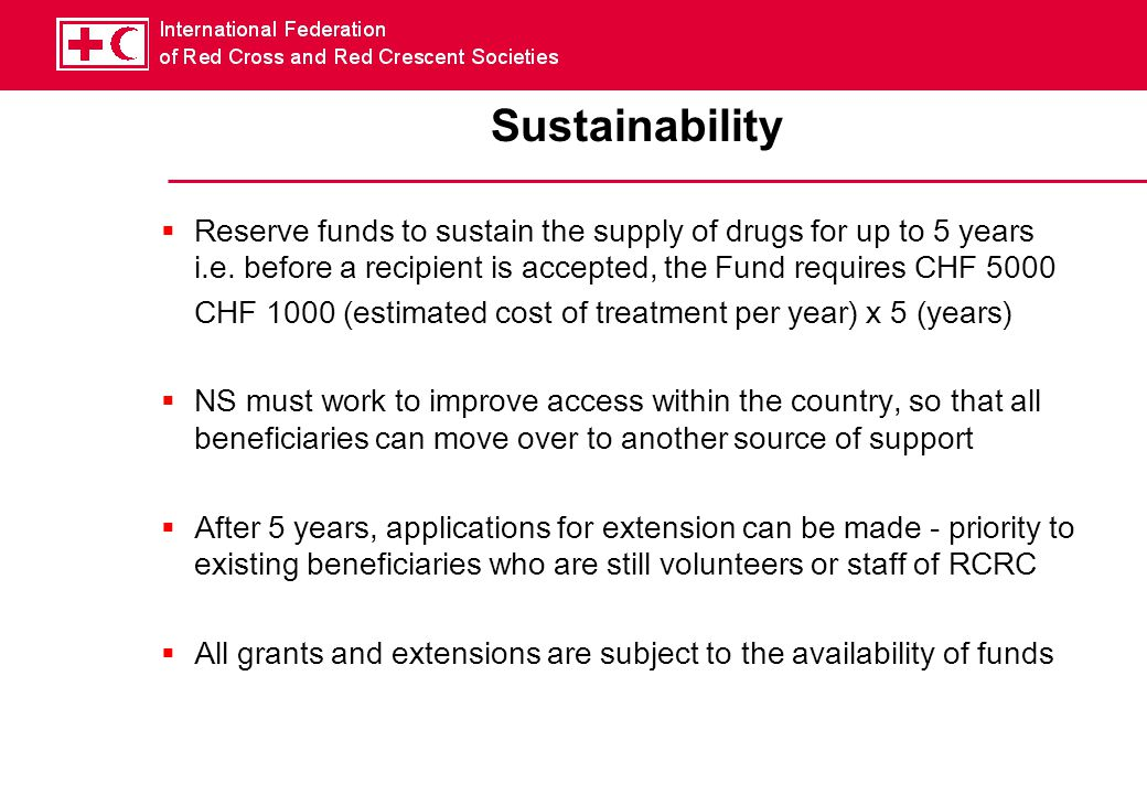 Sustainability  Reserve funds to sustain the supply of drugs for up to 5 years i.e.