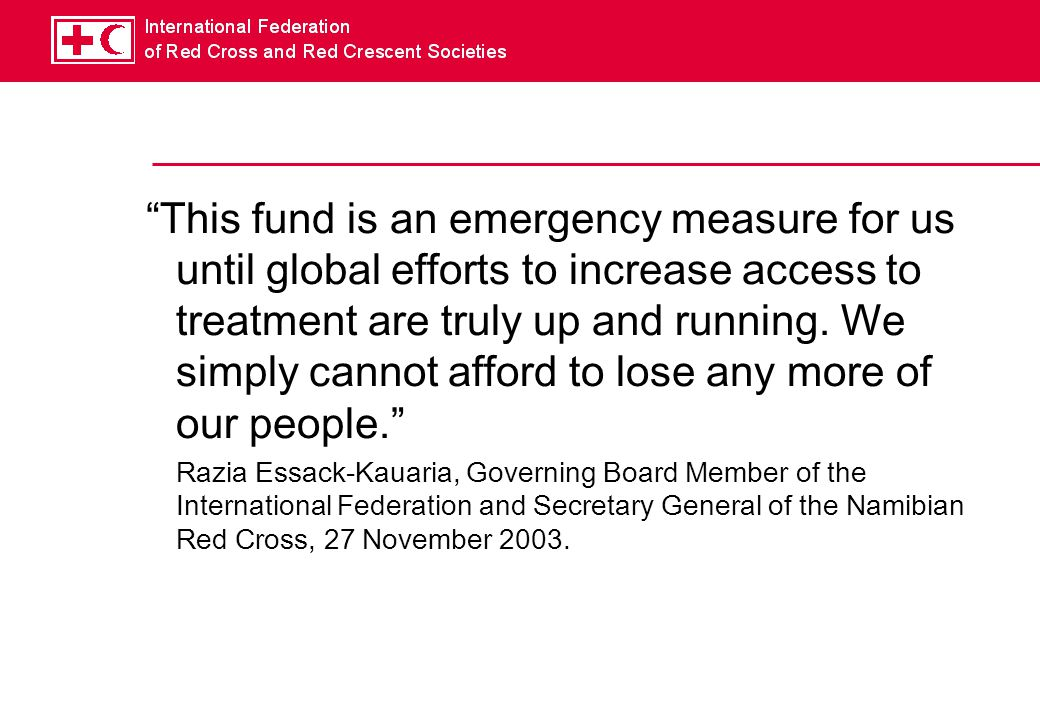 This fund is an emergency measure for us until global efforts to increase access to treatment are truly up and running.