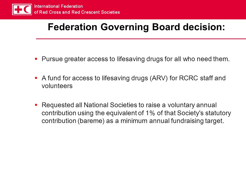 Federation Governing Board decision:  Pursue greater access to lifesaving drugs for all who need them.