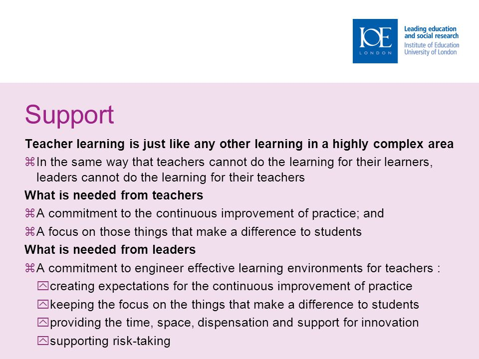 Support Teacher learning is just like any other learning in a highly complex area  In the same way that teachers cannot do the learning for their lea