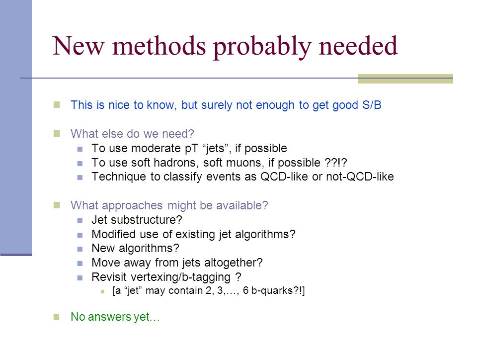 New methods probably needed This is nice to know, but surely not enough to get good S/B What else do we need.