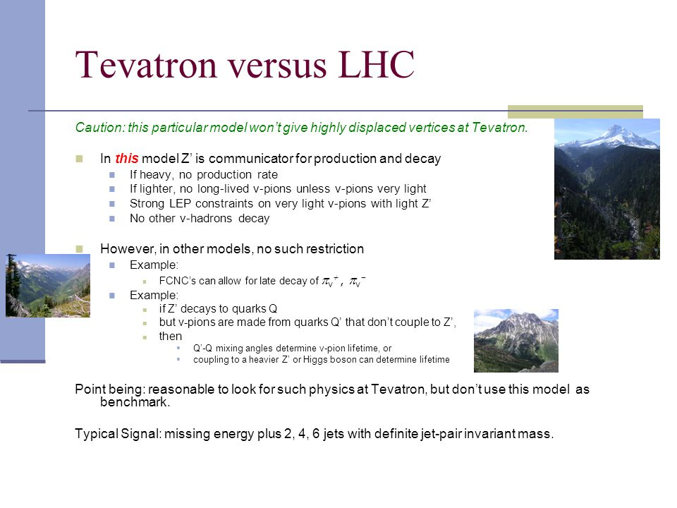 Tevatron versus LHC Caution: this particular model won't give highly displaced vertices at Tevatron.