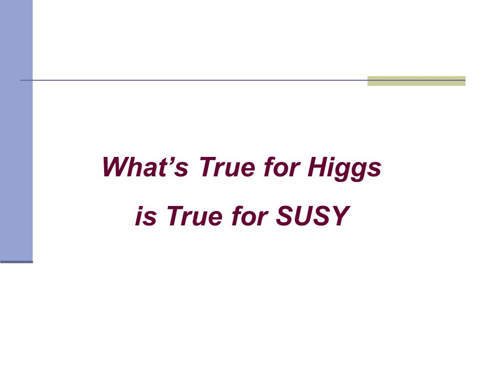 What's True for Higgs is True for SUSY
