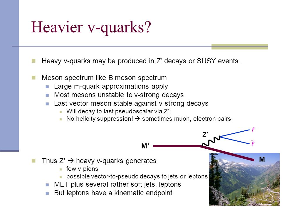 Heavier v-quarks.Heavy v-quarks may be produced in Z' decays or SUSY events.