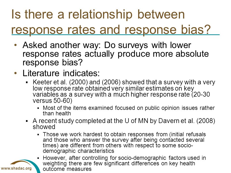 www.shadac.org Is there a relationship between response rates and response bias? Asked another way: Do surveys with lower response rates actually prod