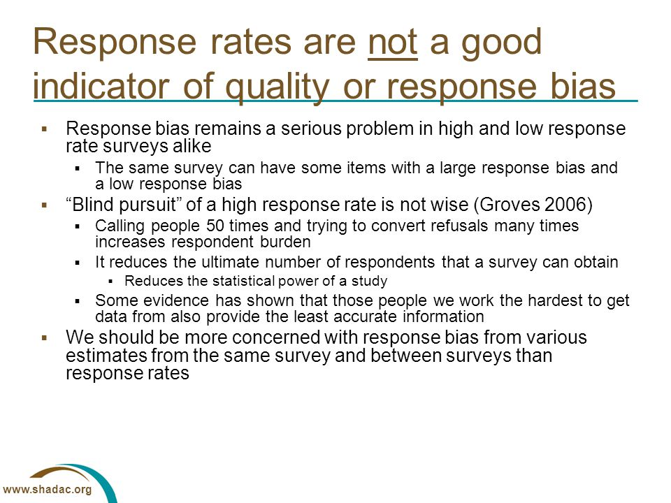 www.shadac.org Response rates are not a good indicator of quality or response bias  Response bias remains a serious problem in high and low response
