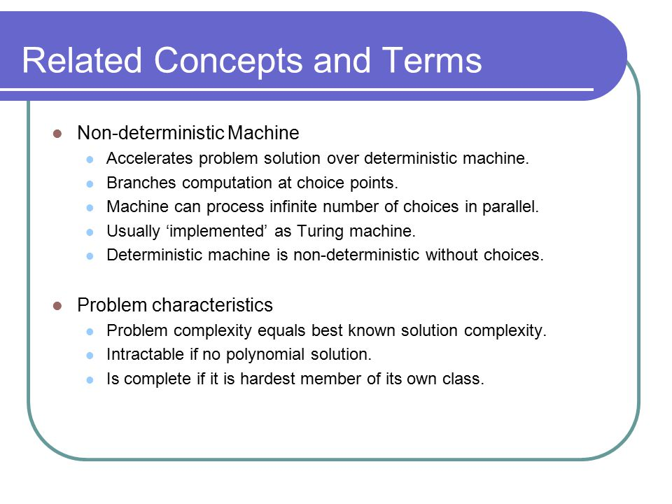 Related Concepts and Terms Non-deterministic Machine Accelerates problem solution over deterministic machine.