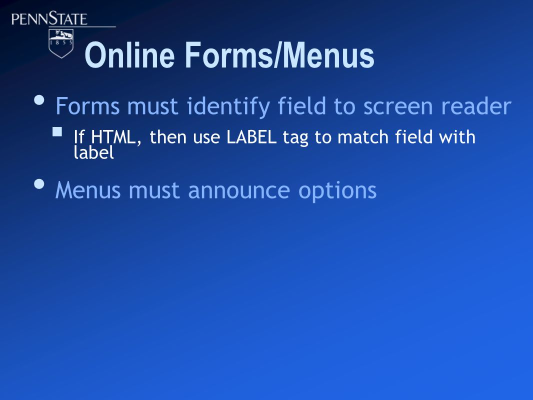 Online Forms/Menus Forms must identify field to screen reader  If HTML, then use LABEL tag to match field with label Menus must announce options