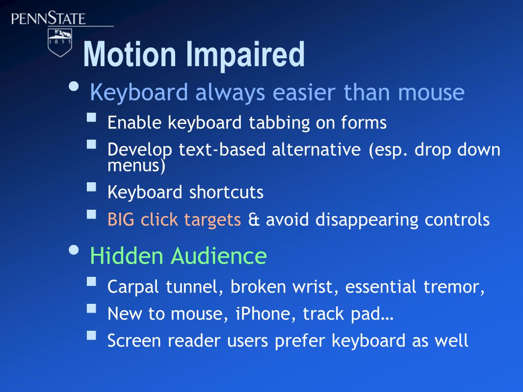 Motion Impaired Keyboard always easier than mouse  Enable keyboard tabbing on forms  Develop text-based alternative (esp.