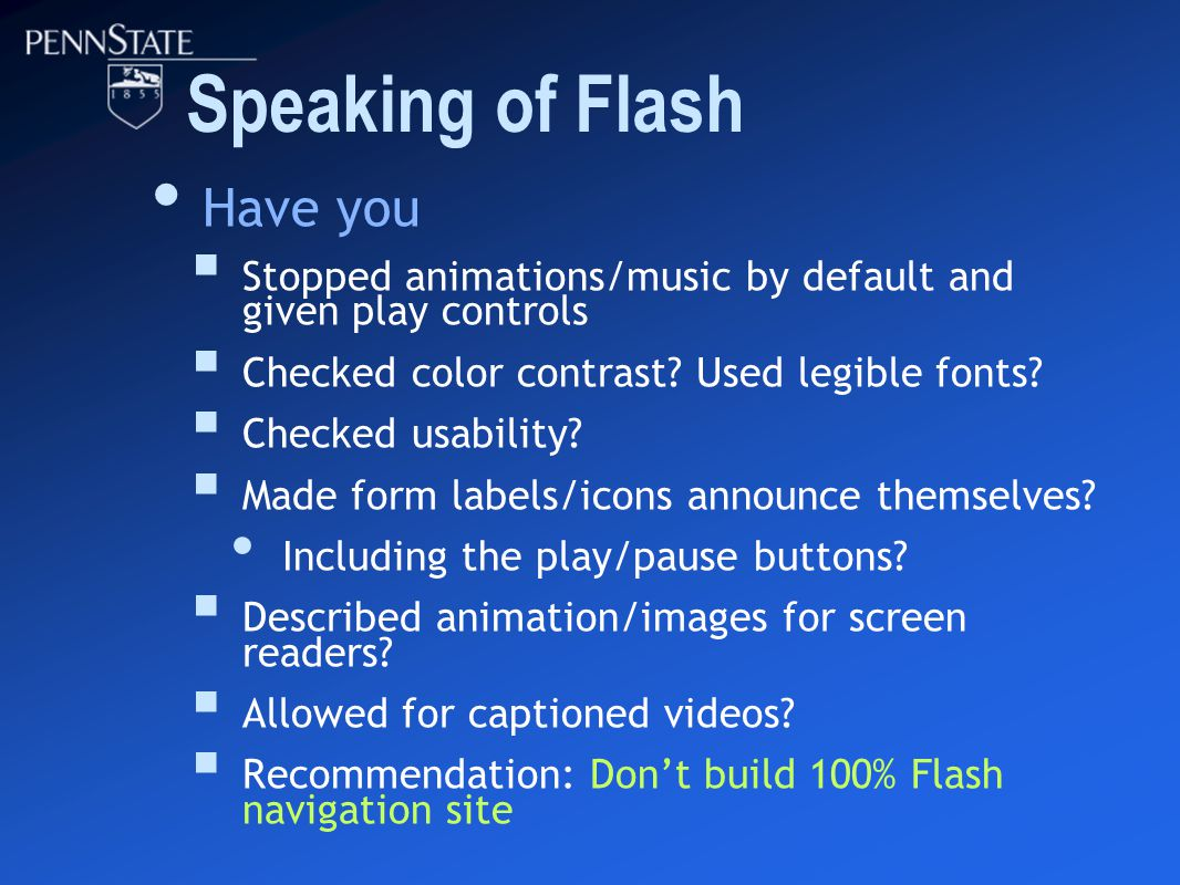 Speaking of Flash Have you  Stopped animations/music by default and given play controls  Checked color contrast.