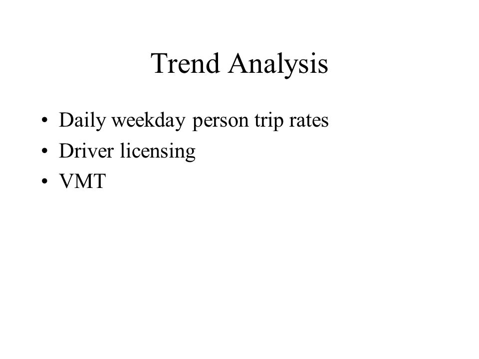 Trend Analysis Daily weekday person trip rates Driver licensing VMT