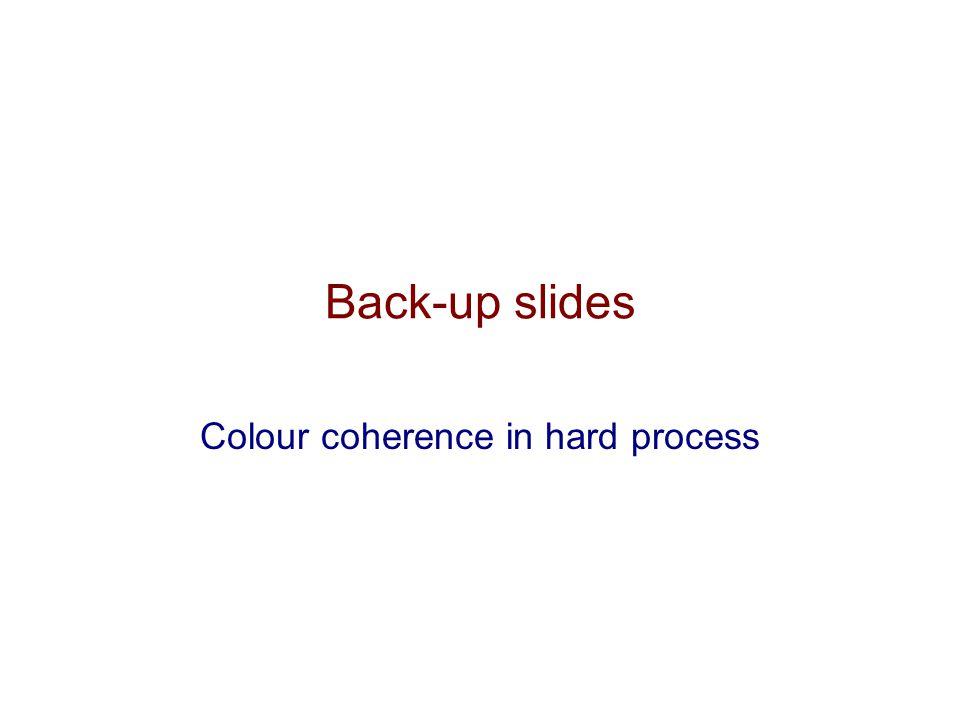 Back-up slides Colour coherence in hard process