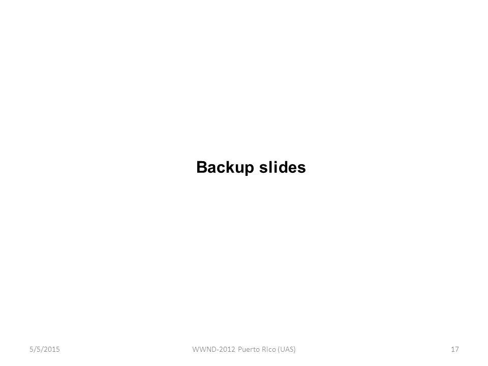 17 Backup slides 5/5/2015WWND-2012 Puerto Rico (UAS)