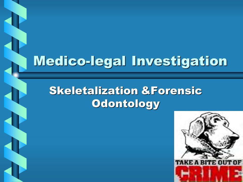 Medico-legal Investigation Skeletalization &Forensic Odontology