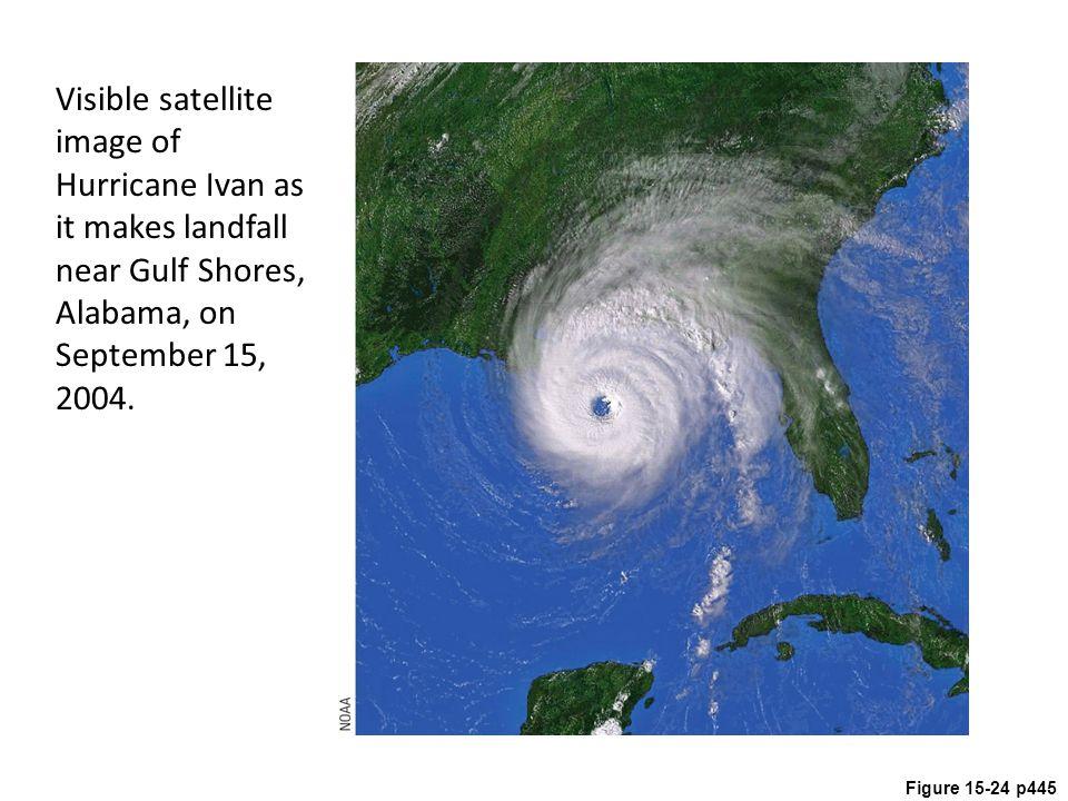 Figure 15-24 p445 Visible satellite image of Hurricane Ivan as it makes landfall near Gulf Shores, Alabama, on September 15, 2004.