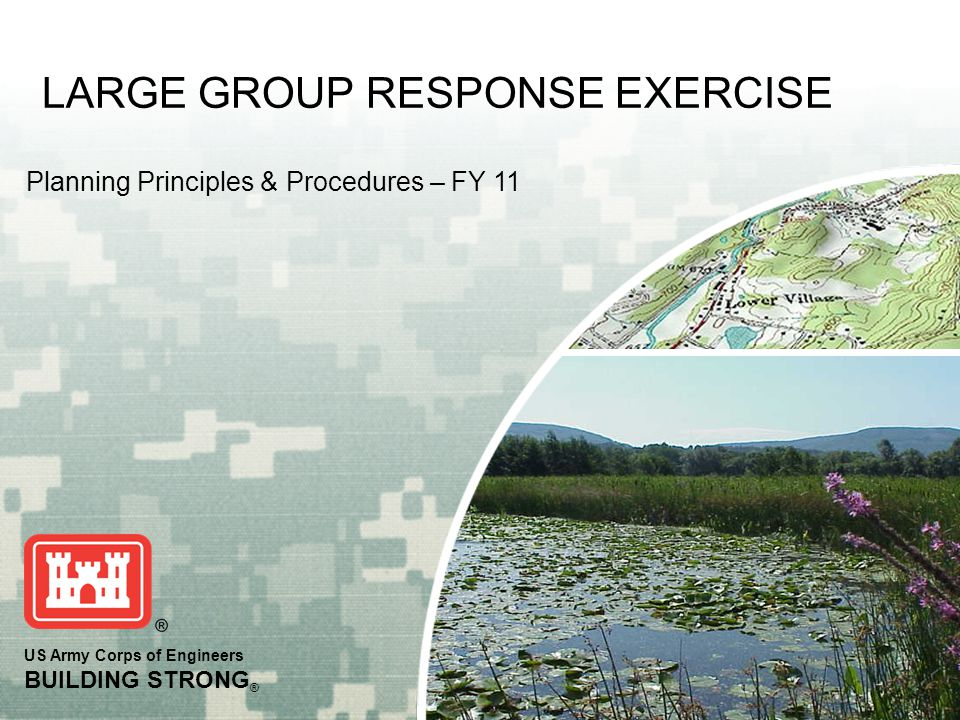 US Army Corps of Engineers BUILDING STRONG ® Planning Principles & Procedures – FY 11 LARGE GROUP RESPONSE EXERCISE