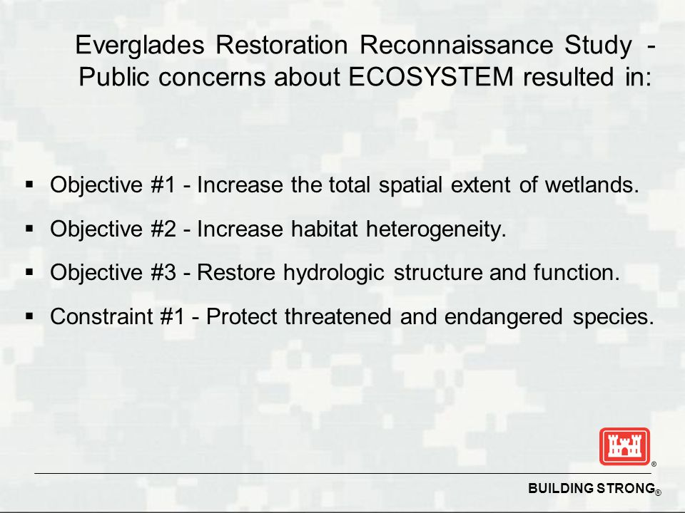BUILDING STRONG ® Everglades Restoration Reconnaissance Study - Public concerns about ECOSYSTEM resulted in:  Objective #1 - Increase the total spati