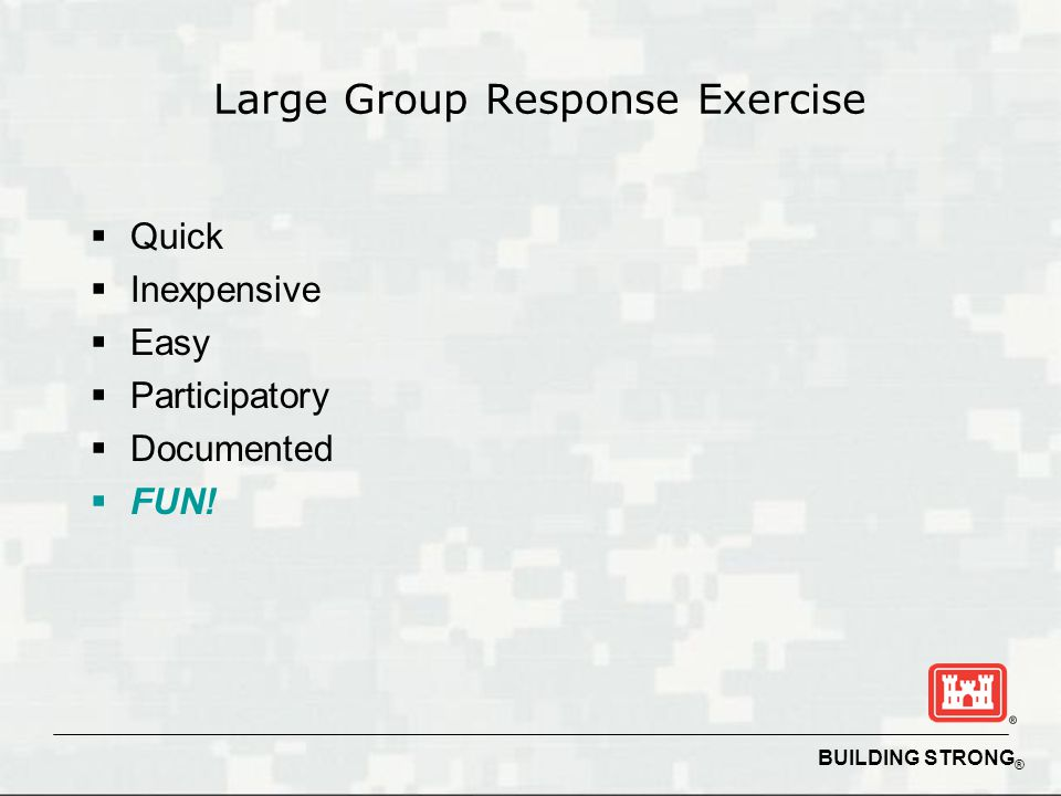 BUILDING STRONG ® Large Group Response Exercise  Quick  Inexpensive  Easy  Participatory  Documented  FUN!