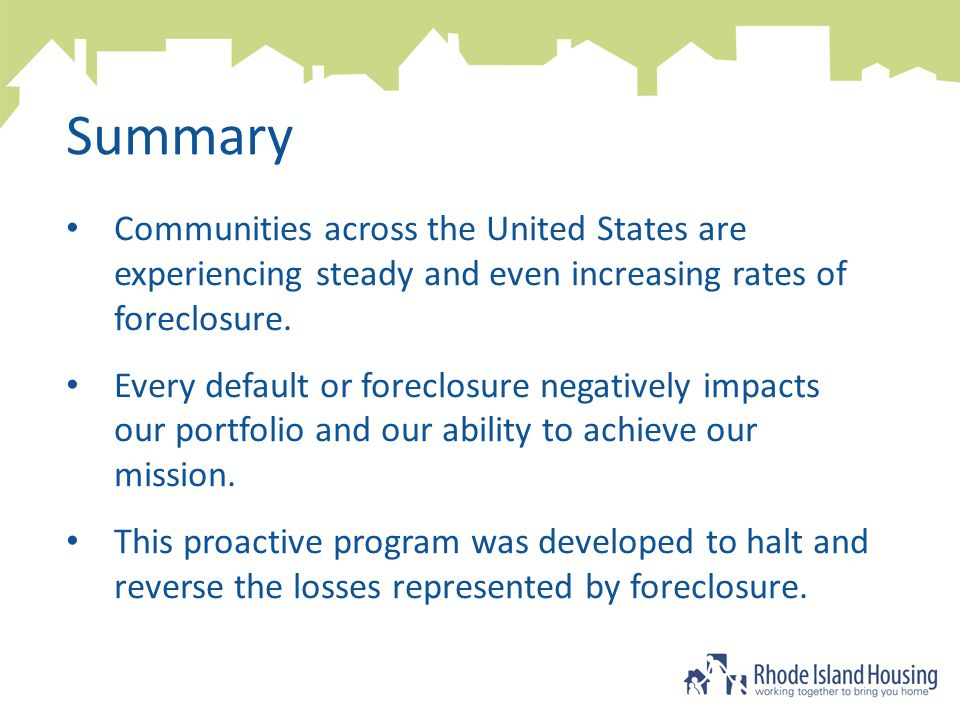 Results Modified more than $6.4 million in first mortgages Assisted more than 300 borrowers bringing their delinquency current and reducing their payment – 171 (54.5%) live in hardest hit communities – Avg.