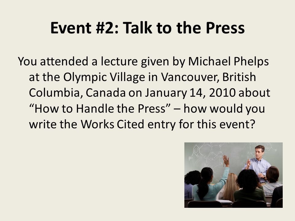 Event #2: Talk to the Press You attended a lecture given by Michael Phelps at the Olympic Village in Vancouver, British Columbia, Canada on January 14