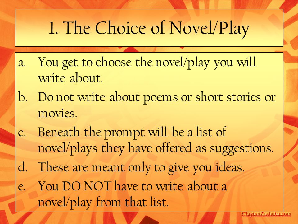 1. The Choice of Novel/Play a.You get to choose the novel/play you will write about.