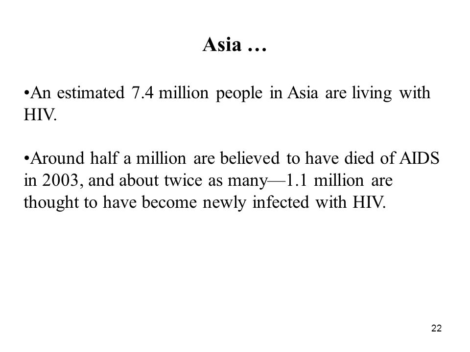 22 Asia … An estimated 7.4 million people in Asia are living with HIV.