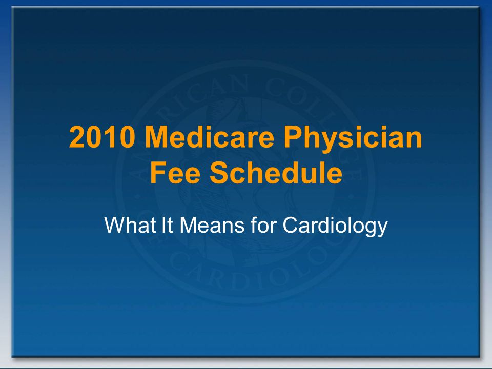 2010 Medicare Physician Fee Schedule What It Means for Cardiology