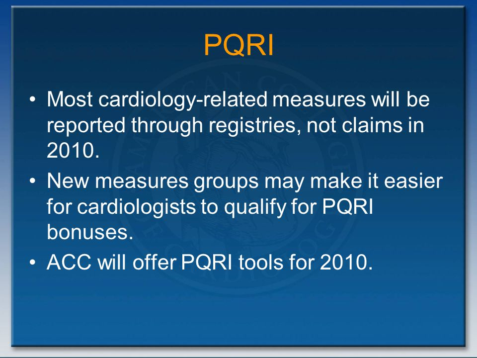 PQRI Most cardiology-related measures will be reported through registries, not claims in 2010. New measures groups may make it easier for cardiologist
