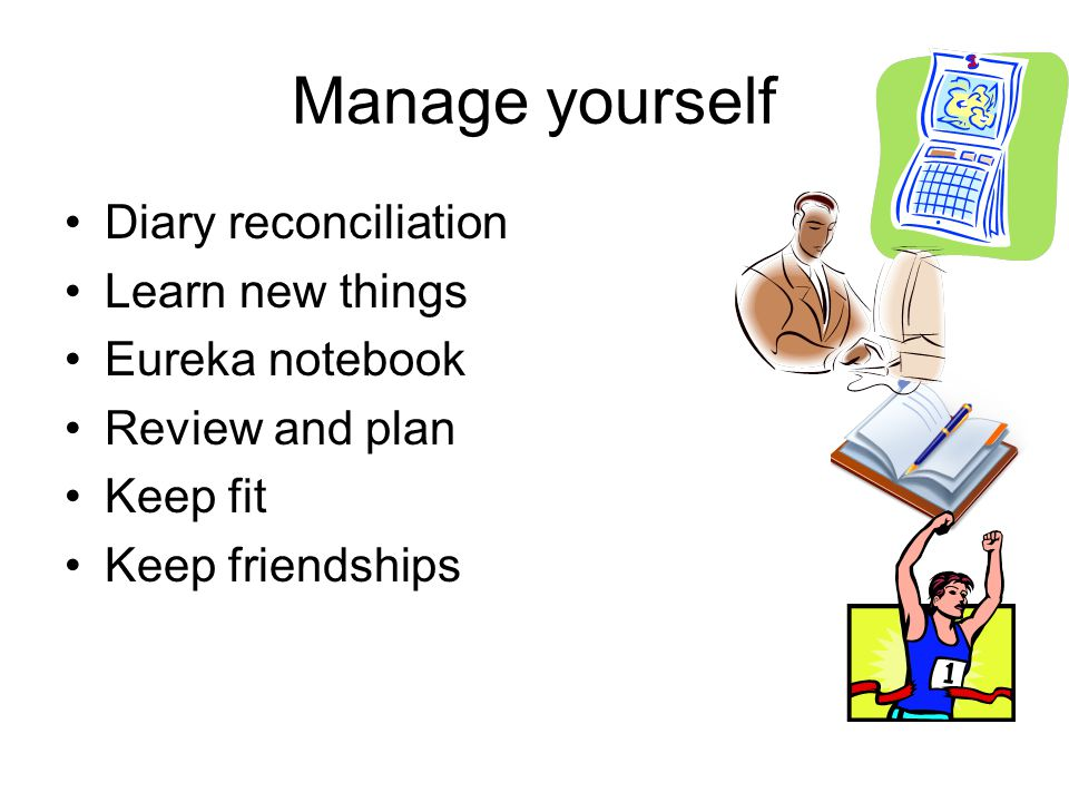 Manage yourself Diary reconciliation Learn new things Eureka notebook Review and plan Keep fit Keep friendships