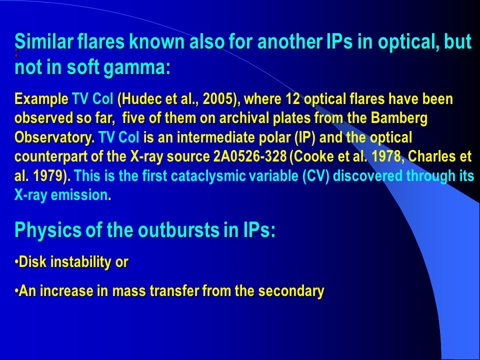 Similar flares known also for another IPs in optical, but not in soft gamma: Example TV Col (Hudec et al., 2005), where 12 optical flares have been observed so far, five of them on archival plates from the Bamberg Observatory.