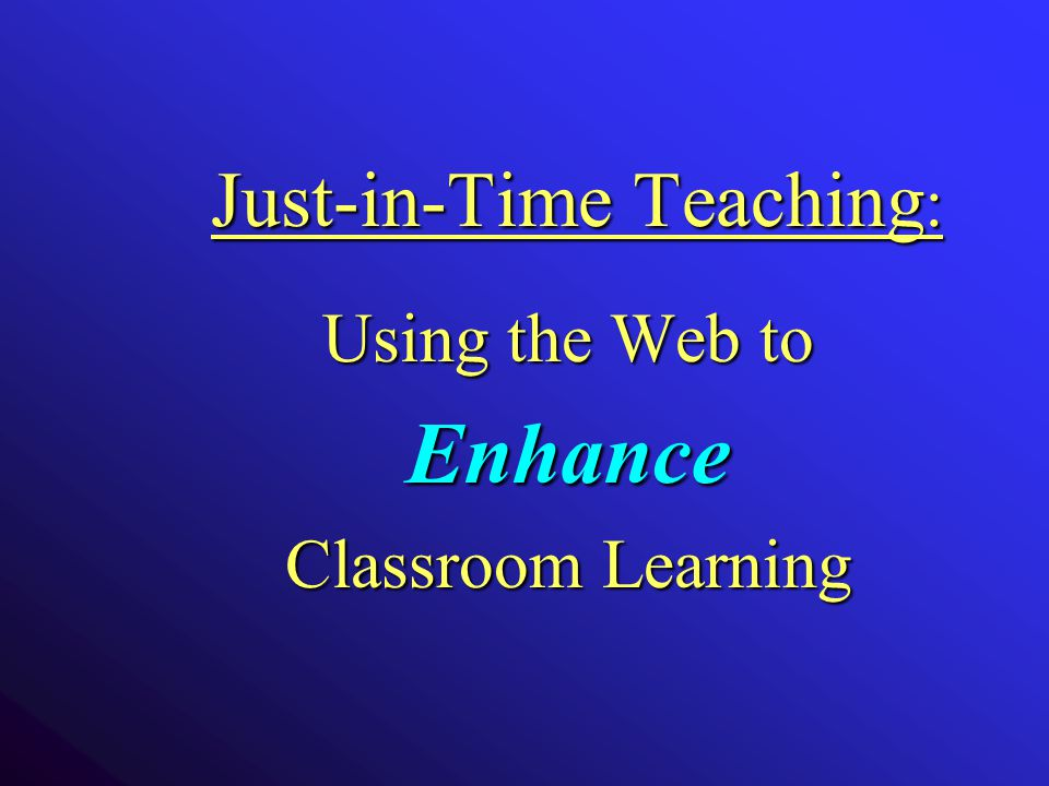 Just-in-Time Teaching : Using the Web to Enhance Classroom Learning