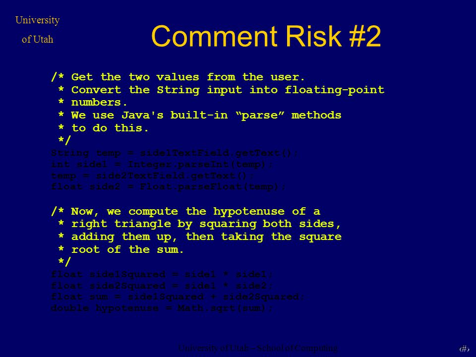 University of Utah – School of Computing University of Utah 20 20 Comment Risk #2 /* Get the two values from the user. * Convert the String input into