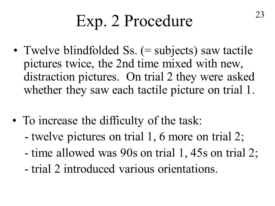 23 Exp. 2 Procedure Twelve blindfolded Ss.