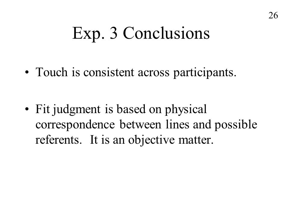 26 Exp. 3 Conclusions Touch is consistent across participants.
