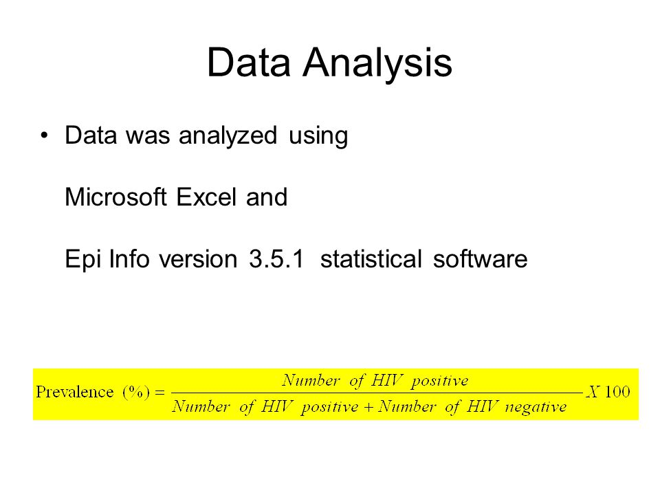 Data Analysis Data was analyzed using Microsoft Excel and Epi Info version 3.5.1 statistical software