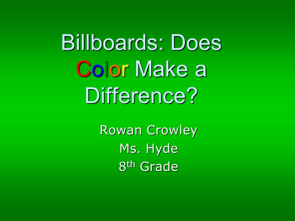 Billboards: Does Color Make a Difference? Rowan Crowley Ms. Hyde 8 th Grade