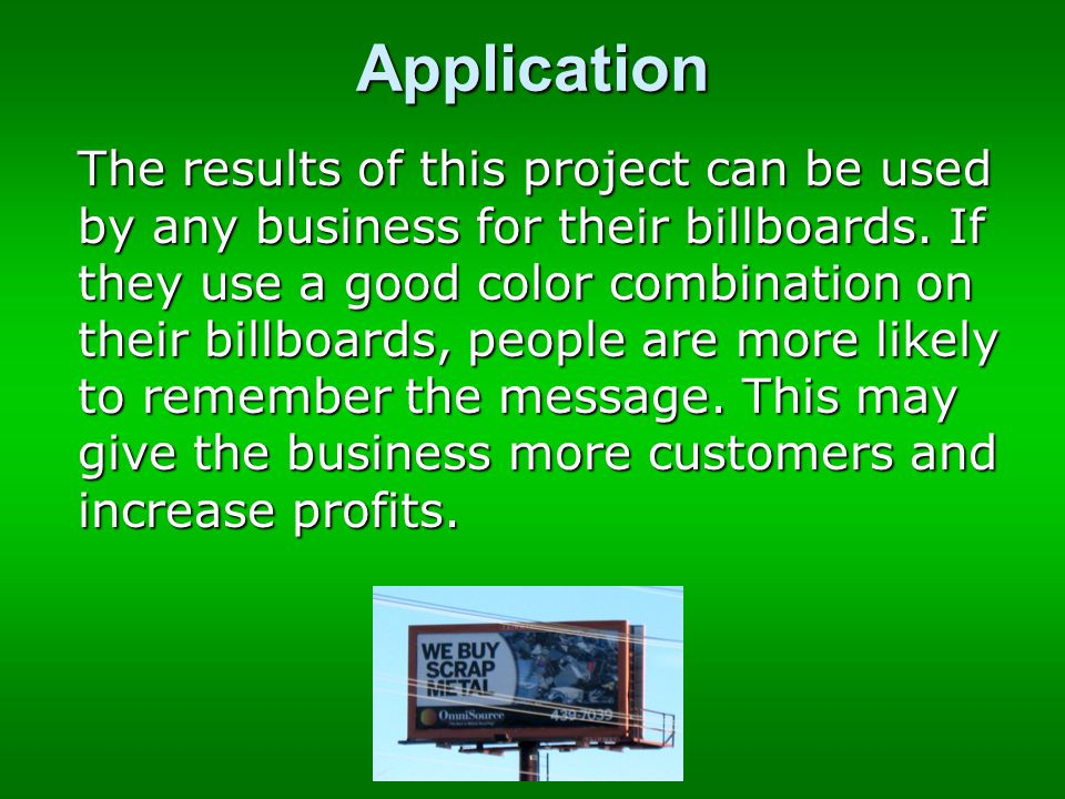Application The results of this project can be used by any business for their billboards.