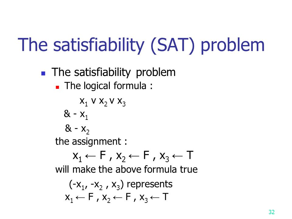 31 SAT: Give a Boolean expression (formula) in CNF (conjunctive normal form), determine if it is satisfiable. 3SAT: Give a Boolean expression in CNF s